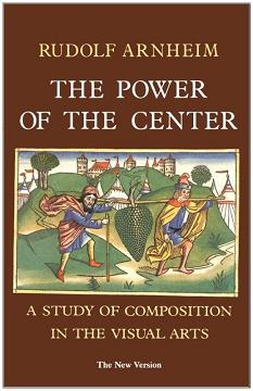 'The Power Of The Center: A Study of Composition in the Visual Arts,' by Rudolf Arnheim