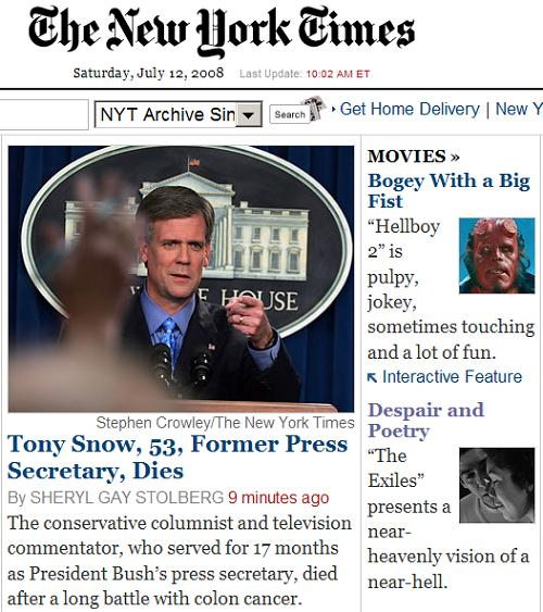 NY Times online front page July 12. 2008, 10:02 AM-- Tony Snow, former White House press secretary, dies