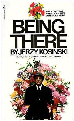 Being There, by Jerzy Kosinski