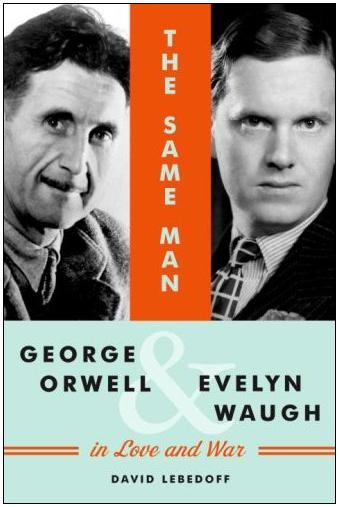 'The Same Man: George Orwell and Evelyn Waugh in Love and War,' by David Lebedoff
