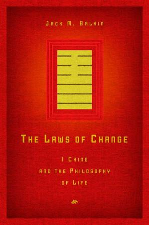 'The Laws of Change: I Ching and the Philosophy of Life,' by Jack M. Balkin