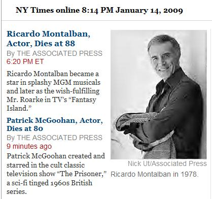 NYT obituaries 1/14/09 for both Ricardo Montalban and Patrick McGoohan