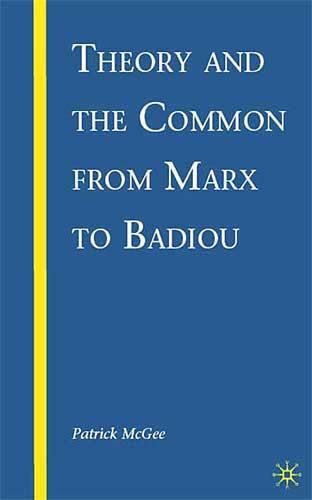 Cover of 'Theory and the Common from Marx to Badiou,' by Patrick McGee (2009)