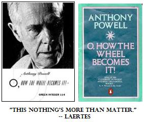 Anthony Powell's 'O, How the Wheel Becomes It!' along with Laertes' comment 'This nothing's more than matter.'