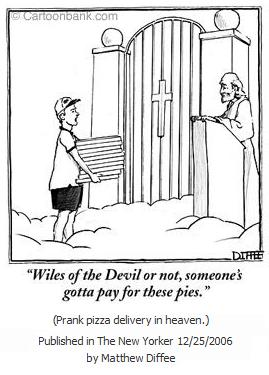 Pizza man at Heaven's gate-- 'Wiles of the Devil or not, someone's gotta pay for these pies.'