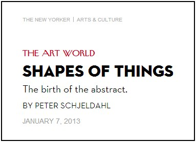 IMAGE- The Art World: Shapes of Things- The Birth of the Abstract [New Yorker title]