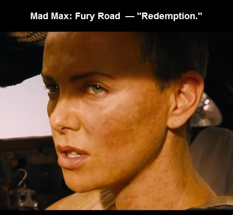 Charlize Theron in 'Mad Max: Fury Road' says 'Redemption.'