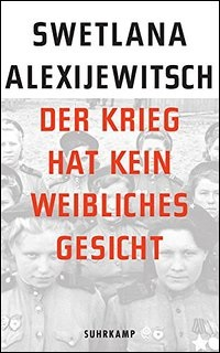 Book by Svetlana Alexievich published in English as 'War's Unwomanly Face' and in German as 'Der Krieg hat kein weibliches Gesicht'