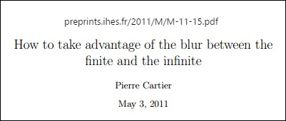 Pierre Cartier, 'How to take advantage of the blur between the finite and the infinite,' preprint of May 3,2011