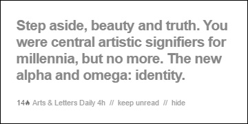 'Step aside, beauty and truth... Art's new  alpha and omega is identity.'